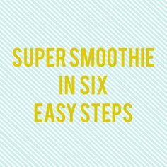 Super smoothie in six easy steps - Jessipes