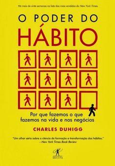 O Poder do Hábito - Charles Duhigg Leitura muito boa! As vezes esquecemos que somos nós mesmos que criamos os hábitos em nossas vidas, né? Mas se criamos temos o dom de mudá-los também!