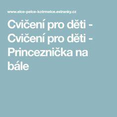 Cvičení pro děti - Cvičení pro děti - Princeznička na bále Activities, Kids, Carnavals, Young Children, Boys, Children, Boy Babies, Child, Kids Part