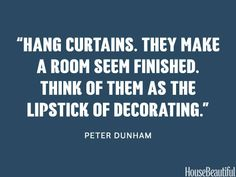 Use curtains. housebeautiful.com. #curtains #window_treatments #designer_quotes