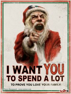 I want YOU: To Spend a LOT. to prove you love your family. When did the real spirit of Christmas get lost Pagan Christmas, Christmas Trivia, Meaning Of Christmas, Merry Christmas, Christmas Time, Dark Christmas, Christmas Humor, Christmas Ideas, Christmas Stuff