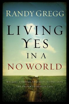 Living YES In A NO World by Dr. Randy Gregg,http://www.amazon.com/dp/0980196469/ref=cm_sw_r_pi_dp_kxe4sb1NT553YF7M