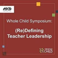 Whole Child Symposium: (Re)Defining Teacher Leadership | ASCD Inservice