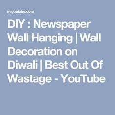 DIY : Newspaper Wall Hanging | Wall Decoration on Diwali | Best Out Of Wastage - YouTube