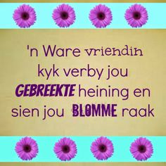 Afrikaanse Inspirerende Gedagtes  Wyshede Bff Quotes, Wisdom Quotes, Qoutes, New Friendship, Friendship Quotes, Best Friend Letters, Afrikaanse Quotes, Quilt Labels, Goeie More