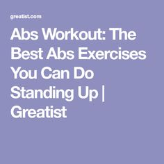 Abs Workout: The Best Abs Exercises You Can Do Standing Up   Greatist
