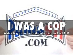 I was a LAPD motor cop and firearms instructor - But now I am a Realtor by Connor MacIvor via slideshare