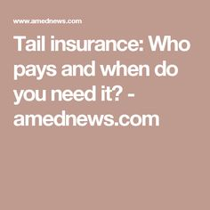 Tail insurance: Who pays and when do you need it? - amednews.com
