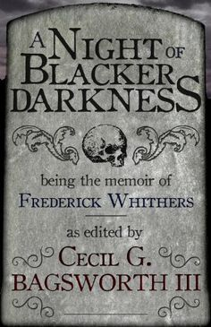 A Night of Blacker Darkness: Being the Memoir of Frederick Whithers As Edited by Cecil G. Bagsworth III by Dan Wells, http://www.amazon.com/dp/B00BM929TS/ref=cm_sw_r_pi_dp_-dA0ub1B364NS