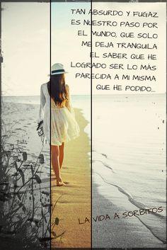 """"""" No reniego de mi naturaleza, no reniego de mis elecciones, de todos modos he sido una afortunada. Muchas veces en el dolor se encuentran los placeres más profundos, las verdades más complejas, la felicidad más certera. Tan absurdo y fugaz es nuestro paso por el mundo, que solo me deja tranquila el saber que he sido auténtica, que he logrado ser lo más parecido a mi misma que he podido. """"  Frida Khalo"""