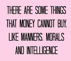money, manners, intelligence...