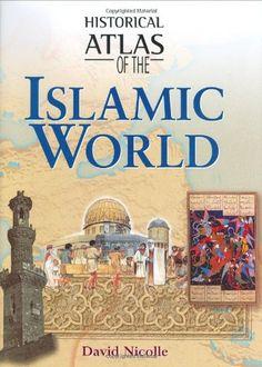 Historical Atlas of the Islamic World by David Nicolle… English Books Pdf, Mythology Books, Islamic Studies, Atlas, Islamic World, The Book, Politics, Learning, David