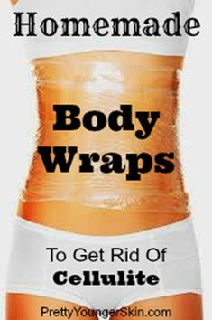 3 Easy #Homemade #BodyWraps To Get Rid Of Ugly #Cellulite | Pretty Younger Skin