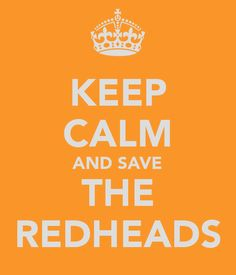 KEEP CALM AND SAVE THE REDHEADS -