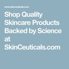 Shop Quality Skincare Products Backed by Science at SkinCeuticals.com