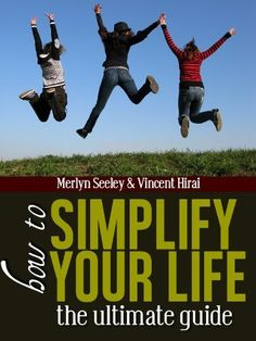 How to simplify your life the ultimate guide by merlyn seeley, http://www.amazon.com/gp/product/B009G96O9W/ref=cm_sw_r_pi_alp_-S2Cqb1700F38