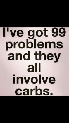 Why do I have to LOVE carbs. Ugh.. my downfall.
