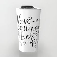 Have Courage and Be Kind (BW) Travel Mug