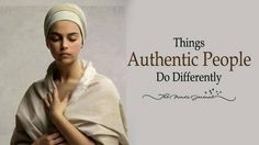 Authentic People Do These 12 Things Differently - http://themindsjournal.com/authentic-people/