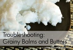 Troubleshooting: Grain Balms and Butters | www.NaturalBeautyWorkshop.com