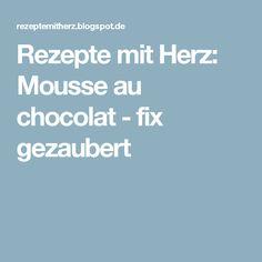 Rezepte mit Herz: Mousse au chocolat - fix gezaubert