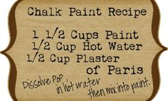 Chalk Paint Recipe -- TIP: Use 'flat' or 'eggshell' finish paint ONLY for best results. ***NOTE: Since posting this recipe, I have found that I much prefer using powdered calcium carbonate instead of the plaster of Paris.
