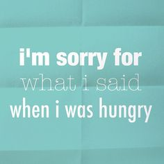 That's called being hangry!