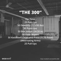 """""""The 300"""" WOD - For Time: 25 Pull-Ups; 50 Deadlifts (135/95 lbs); 50 Push-Ups; 50 Box Jumps (24/20 in); 50 Floor Wipers; 50 Kettlebell Clean-and-Press (1/.75 Pood) (Alternating Arms); 25 Pull-Ups"""