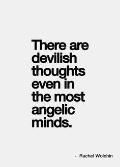 there are devilish thoughts even in the most angelic minds
