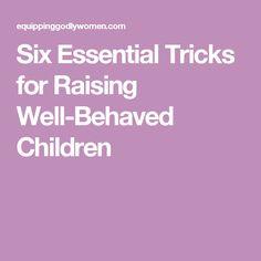 Six Essential Tricks for Raising Well-Behaved Children