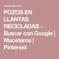 POZOS EN LLANTAS RECICLADAS - Buscar con Google | Maceteros | Pinterest