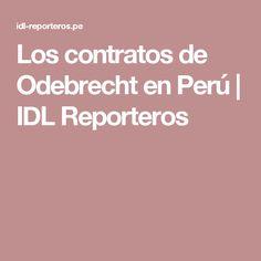 Los contratos de Odebrecht en Perú | IDL Reporteros