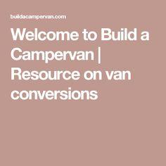 Welcome to Build a Campervan | Resource on van conversions