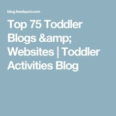 Top 75 Toddler Blogs & Websites | Toddler Activities Blog