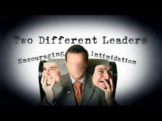 Today let's look at two distinctly different leadership styles. The first style we have is sadly the more common of the two, and it is called intimidation. Secondly we have a style called encouragement; I am guessing you know what kind we prefer…
