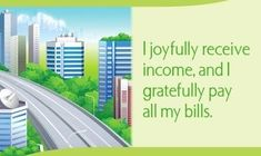 I joyfully receive income, and I gratefully pay my bills.  ~ Louise L. Hay