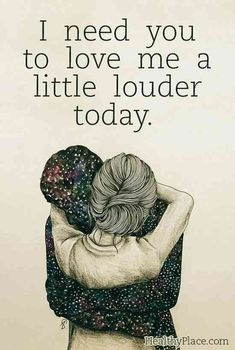 Health Inspiration Mental illness quote - I need you to love me a little louder today. More - Quotes on mental health, quotes on mental illness that are insightful and inspirational. Plus these mental health quotes are set on shareable images. Love Quotes For Him Cute, Love Quotes For Him Boyfriend, Life Quotes Love, Quotes To Live By, I Needed You Quotes, Beautiful Pictures With Quotes, Need Love Quotes, Love Pictures, Daily Quotes
