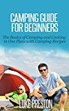 Free Kindle Book -   Camping Guide: Beginners - The Basics of Camping & Cooking in One Place with Camping Recipes (Camping book, camping outdoor, outdoor adventure, outdoor ... survival, outdoor cooking, backpacking)