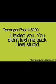 Dude....then u try making them text you but....they wont text you so u delete :heir # and never hear anything back