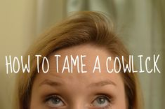 How to Tame a Cowlick