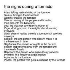 this cannot be more true. I am Gemini and I chase the tornado. he's Aquarius he's the tornado. this cannot be more true. I am Gemini and I chase the tornado. he's Aquarius he's the tornado. Zodiac Capricorn, Zodiac Funny, Zodiac Sign Traits, Zodiac Signs Horoscope, Zodiac Posts, Zodiac Star Signs, Aquarius Zodiac, My Zodiac Sign, Taurus