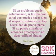 Si un problema puede solucionarse, si la situación es tal que puedes hacer algo al respecto, entonces no hay necesidad de preocuparse. Si no puede arreglarse, entonces preocuparse no tiene utilidad alguna. Dalai Lama.