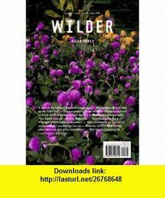 Wilder Quarterly (Autumn 2011, 01) (9780615520810) Abbye Churchill, Dominique Browning, Jennie Love, Jessie Keith, Lisa Rovner, Milan Zrnic, Jake Stangel, Kathy Lo, Rafael Rios, Jody Rogac, Kate Sennert, Monica Nelson, Celestine Maddy , ISBN-10: 0615520812  , ISBN-13: 978-0615520810 ,  , tutorials , pdf , ebook , torrent , downloads , rapidshare , filesonic , hotfile , megaupload , fileserve