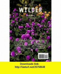 Wilder Quarterly (Autumn 2011, 01) (9780615520810) Abbye Churchill, Dominique Browning, Jennie Love, Jessie Keith, Lisa Rovner, Milan Zrnic, Jake Stangel, Kathy Lo, Rafael Rios, Jody Rogac, Kate Sennert, Monica Nelson, Celestine Maddy , ISBN-10: 0615520812  , ISBN-13: 978-0615520810 ,  , tutorials , pdf , ebook , torrent , downloads , rapidshare , filesonic , hotfile , megaupload , fileserve