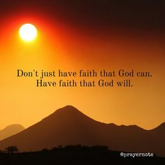 Don't just have faith that God can. Have faith that God will. #Prayer