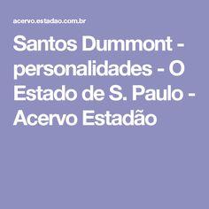 Santos Dummont - personalidades - O Estado de S. Paulo - Acervo Estadão