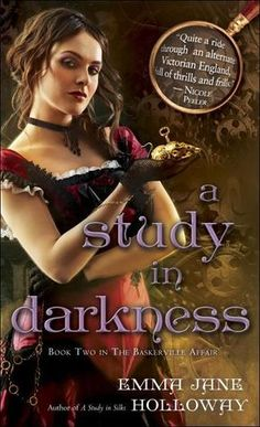 A Study in Darkness by Emma Jane Holloway | The Baskerville Affair, BK#2 | Publisher: Del Rey | Publication Date: October 29, 2013 | www.emmajaneholloway.com | #Steampunk #mystery