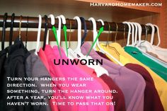 Give yourself a visual so you know what you don't wear.  Turn all your hangers backwards; when you wear something, flip the hanger around.  After a year or so, if the hanger is still backwards, it's time to donate it!  Clean your closet out in a flash!  * More than 100 organizational tips in this post!  #organization #harvardhomemaker