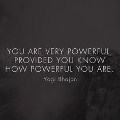 """{Meditate with this in mind} """"You are very powerful, provided you know how powerful you are."""" :: Yogi Bhajan"""