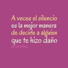 """""""A veces el silencio es la mejor manera de decirle a alguien que te hizo daño"""". #Citas #Frases @Candidman"""